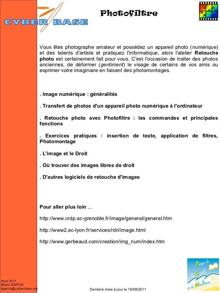 Photofiltre                         Vous êtes photographe amateur et possédez un appareil photo (numérique)               ...