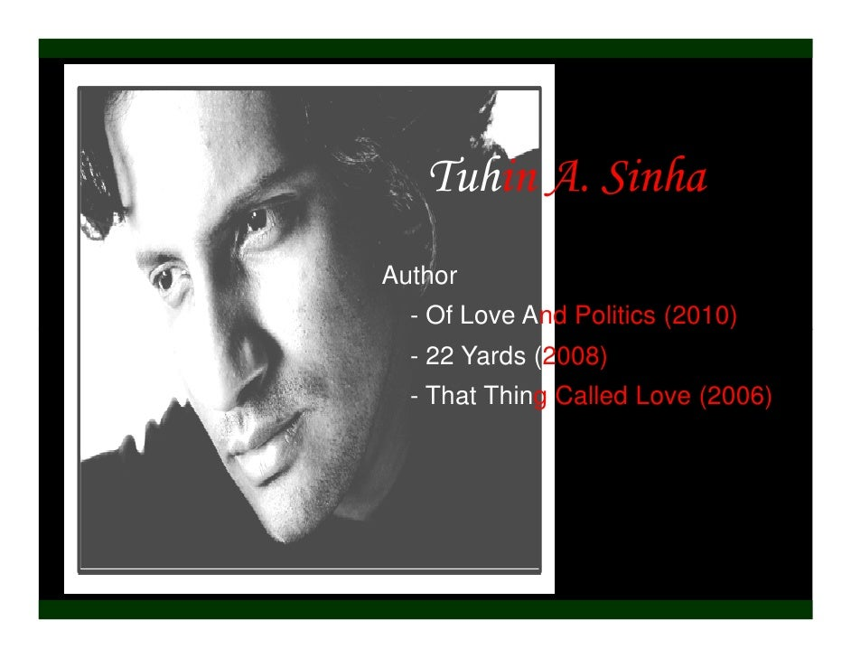Author  - Of Love And Politics (2010)  - 22 Yards (2008)  - That Thing Called Love (2006)