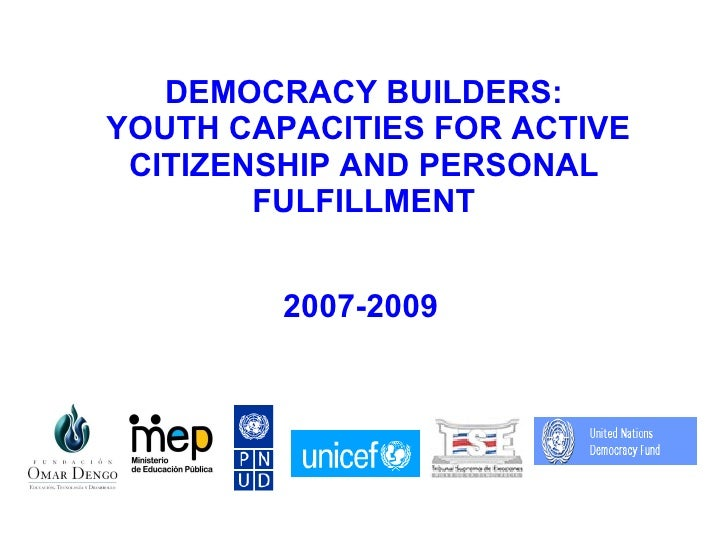 DEMOCRACY BUILDERS:  YOUTH CAPACITIES FOR ACTIVE CITIZENSHIP AND PERSONAL FULFILLMENT 2007-2009