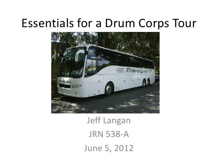 Essentials for a Drum Corps Tour            Jeff Langan             JRN 538-A           June 5, 2012