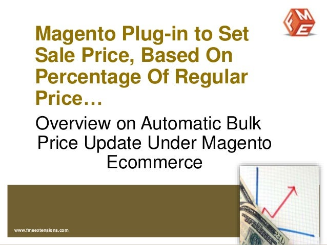 Magento Plug-in to Set Sale Price, Based On Percentage Of Regular Price… Overview on Automatic Bulk Price Update Under Mag...