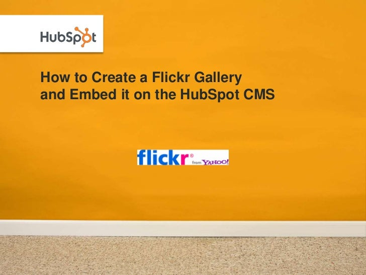 How to Create a Flickr Galleryand Embed it on the HubSpot CMS<br />