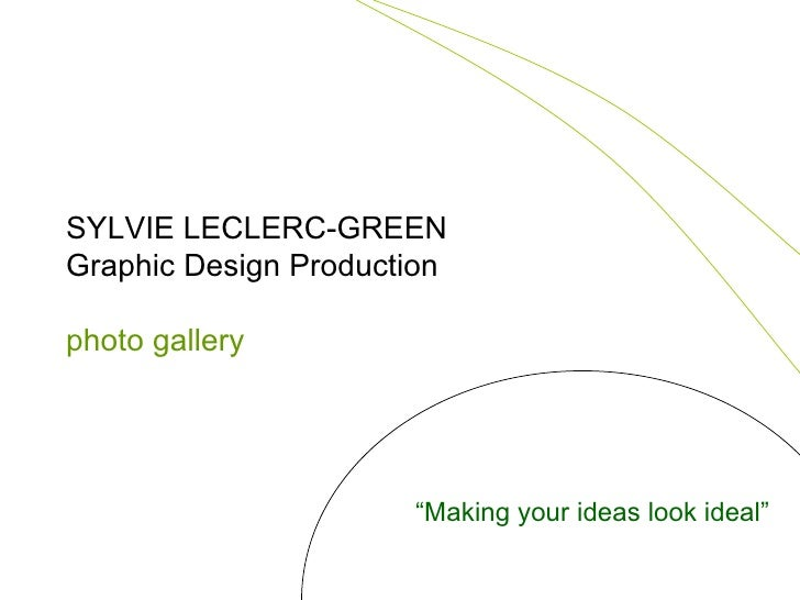 """SYLVIE LECLERC-GREEN Graphic Design Production photo gallery """" Making your ideas look ideal"""""""