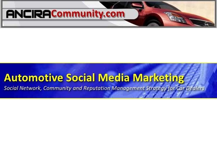 Community.com<br />Automotive Social Media Marketing<br />Social Network, Community and Reputation Management Strategy for...