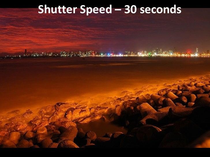 Shutter Speed – 30 seconds