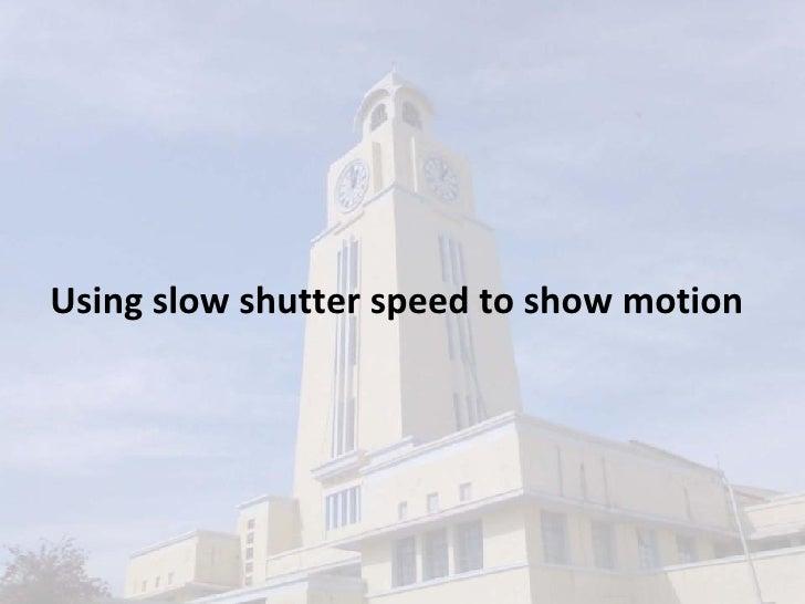 <ul><li>Using slow shutter speed to show motion </li></ul>