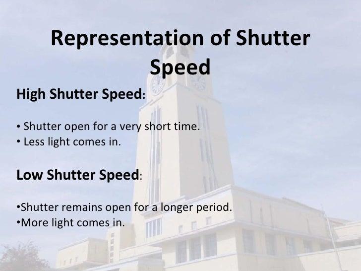 <ul><li>High Shutter Speed :   </li></ul><ul><li>Shutter open for a very short time. </li></ul><ul><li>Less light comes in...
