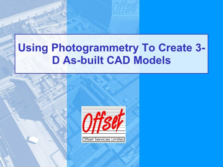 Using Photogrammetry To Create 3-D As-built CAD Models