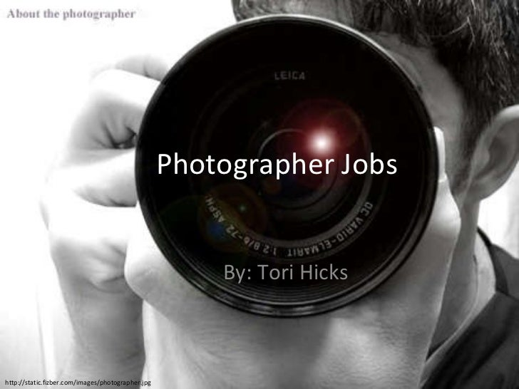 Photographer Jobs By: Tori Hicks http://static.fizber.com/images/photographer.jpg