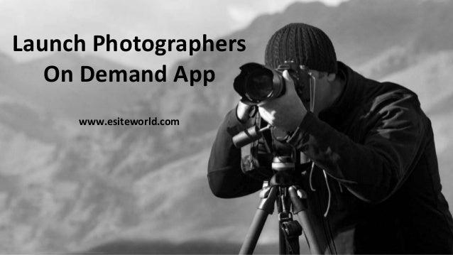 Launch Photographers On Demand App www.esiteworld.com