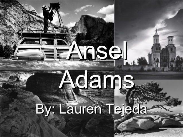Ansel   AdamsBy: Lauren Tejeda