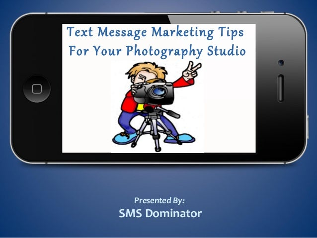Text Message Marketing TipsFor Your Photography StudioPresented By:SMS Dominator