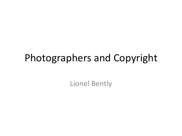 Photographers and Copyright         Lionel Bently