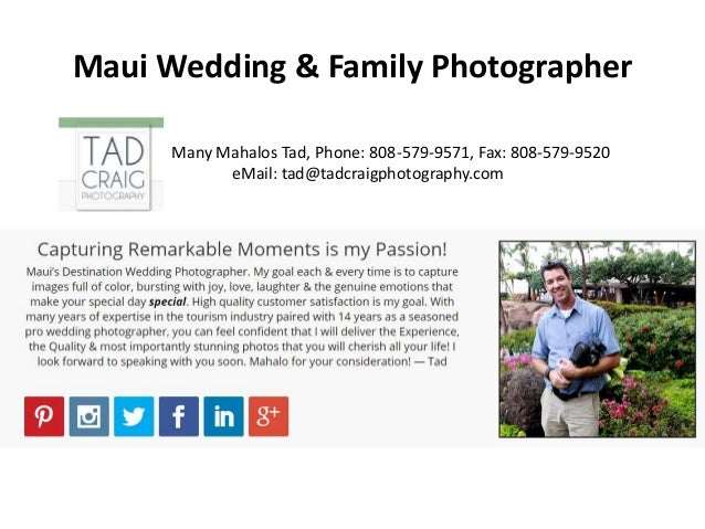 Maui Wedding & Family Photographer Many Mahalos Tad, Phone: 808-579-9571, Fax: 808-579-9520 eMail: tad@tadcraigphotography...