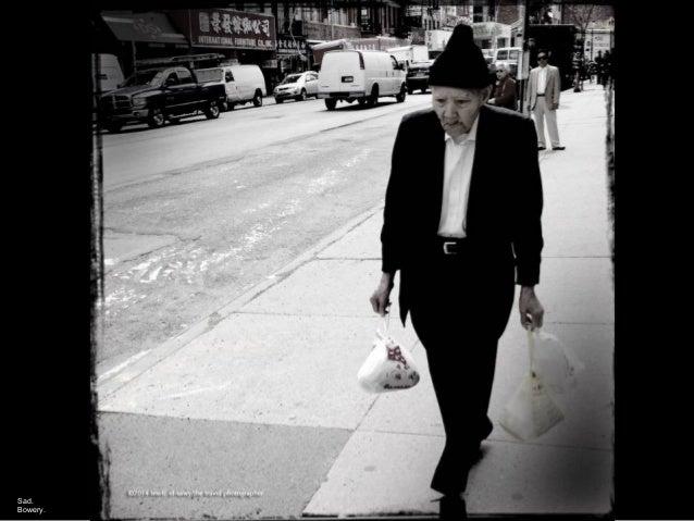 Sad. Bowery.
