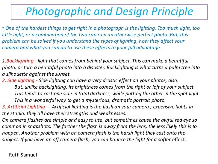 Photographic and Design Principle<br /><ul><li> One of the hardest things to get right in a photograph is the lighting. To...