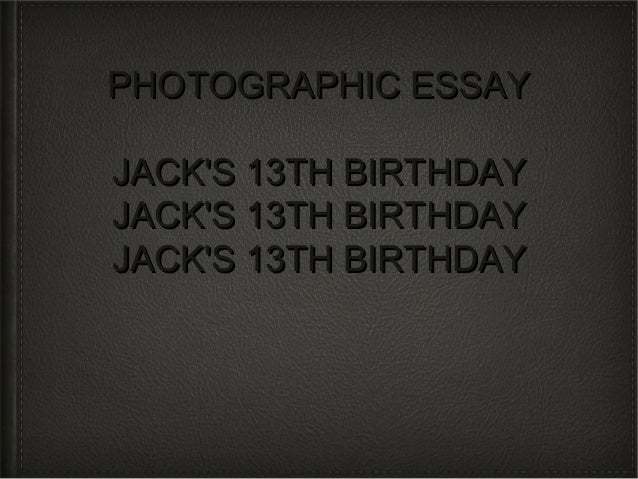 PHOTOGRAPHIC ESSAYJACKS 13TH BIRTHDAYJACKS 13TH BIRTHDAYJACKS 13TH BIRTHDAY