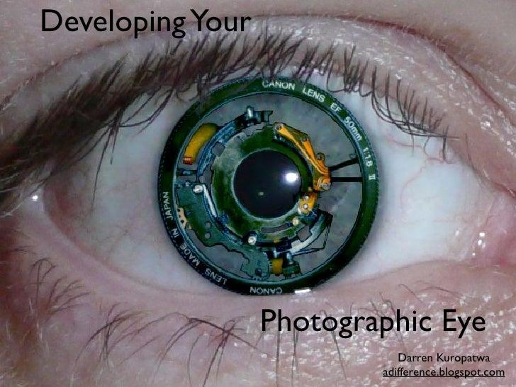 Developing Your                       Photographic Eye                              Darren Kuropatwa                      ...