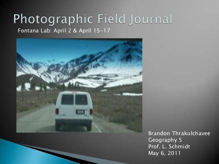 Photographic Field Journal<br />Fontana Lab: April 2 & April 15-17<br />Brandon Thrakulchavee<br />Geography 5<br />Prof. ...