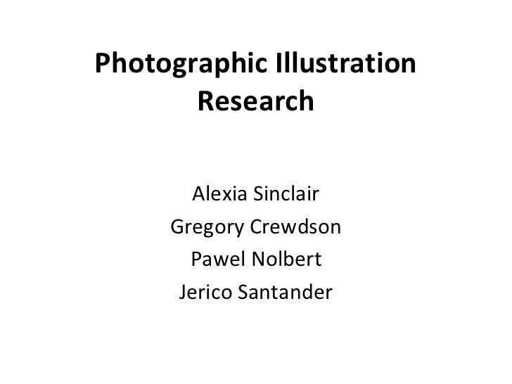 Photographic Illustration       Research        Alexia Sinclair     Gregory Crewdson       Pawel Nolbert      Jerico Santa...