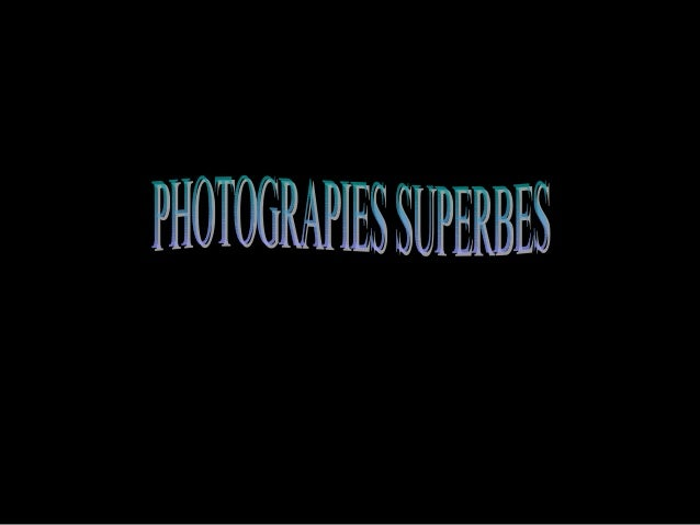 Photographies superbes