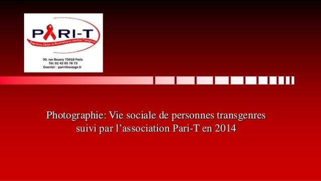 Photographie: Vie sociale de personnes transgenres suivi par l'association Pari-T en 2014