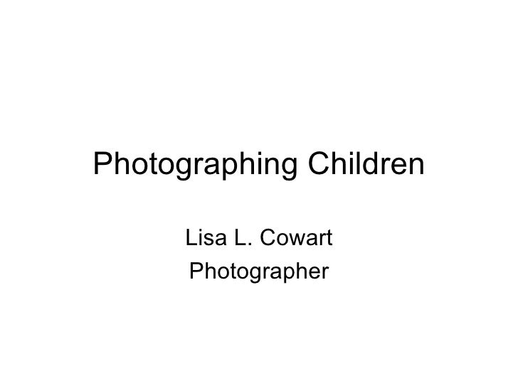 Photographing Children Lisa L. Cowart Photographer