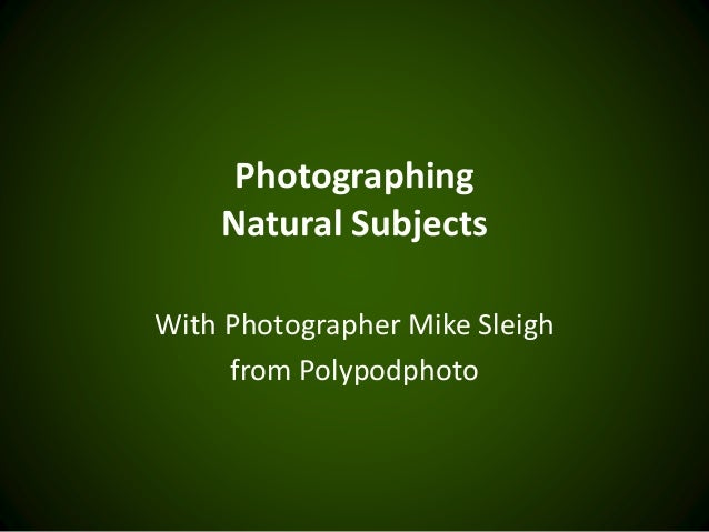 Photographing Natural Subjects With Photographer Mike Sleigh from Polypodphoto