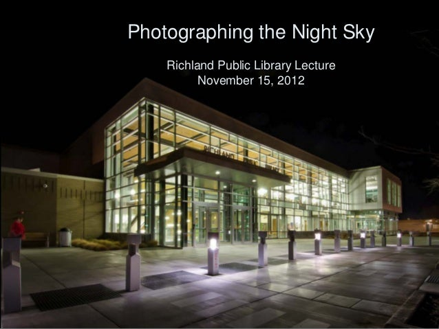 Photographing the Night Sky Richland Public Library Lecture November 15, 2012  Scott Butner http://www.scottbutner.com/