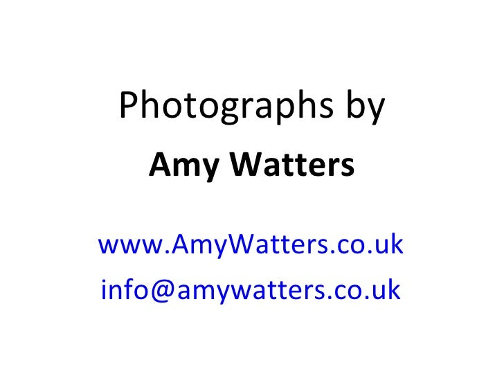 Photographs by Amy Watters www.AmyWatters.co.uk [email_address]
