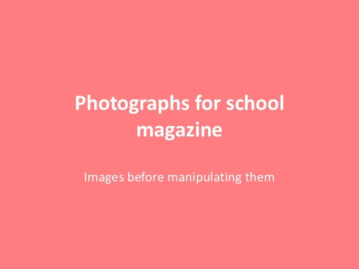 Photographs for school      magazineImages before manipulating them
