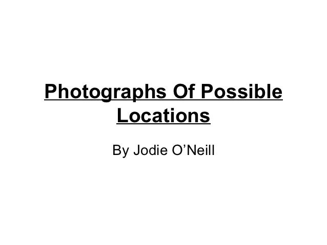 Photographs Of Possible      Locations      By Jodie O'Neill
