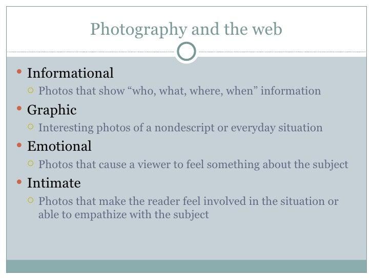 "Photography and the web <ul><li>Informational </li></ul><ul><ul><li>Photos that show ""who, what, where, when"" information ..."