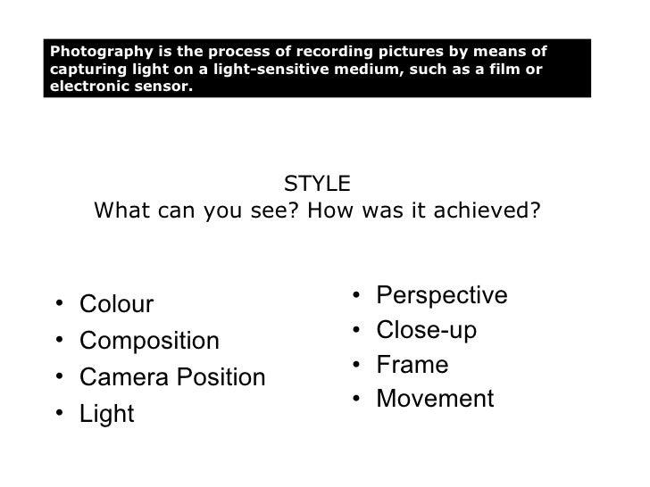 <ul><li>Perspective </li></ul><ul><li>Close-up </li></ul><ul><li>Frame </li></ul><ul><li>Movement </li></ul>Photography is...