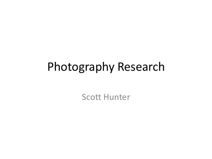 Photography Research<br />Scott Hunter<br />