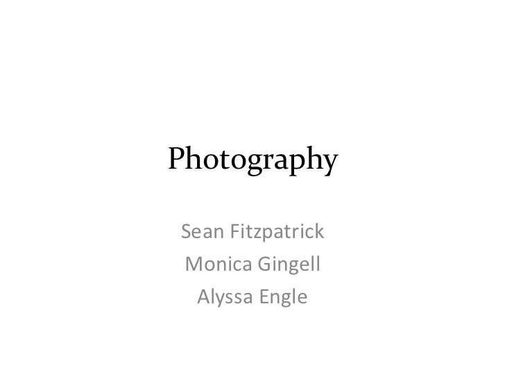 Photography<br />Sean Fitzpatrick<br />Monica Gingell<br />Alyssa Engle<br />
