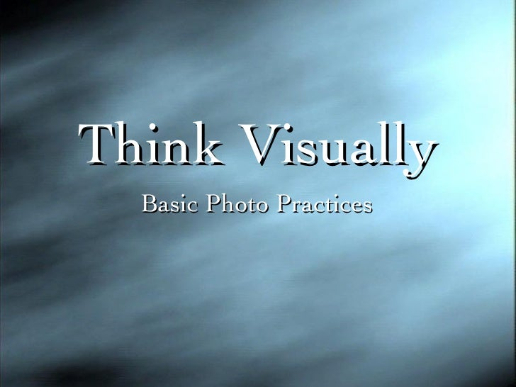Think Visually Basic Photo Practices
