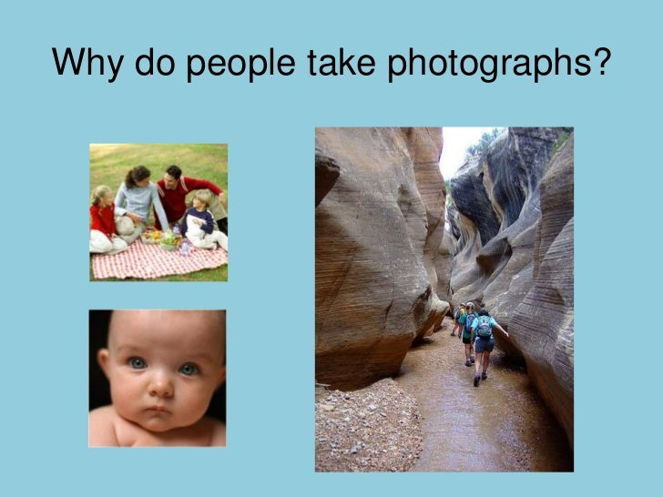 Why do people take photographs?
