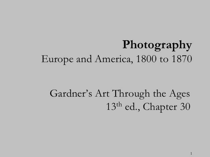 PhotographyEurope and America, 1800 to 1870 Gardner's Art Through the Ages             13th ed., Chapter 30               ...