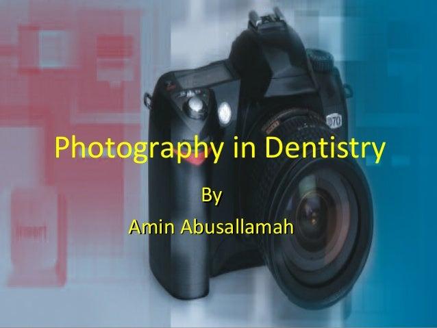 Photography in Dentistry            By     Amin Abusallamah