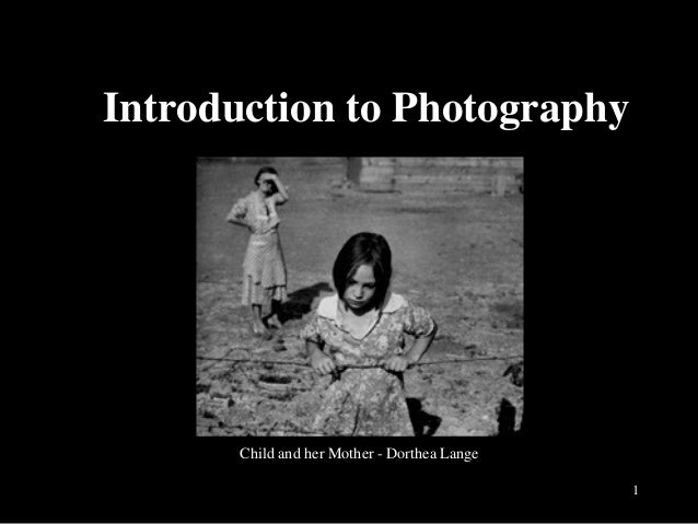 1 Introduction to Photography Child and her Mother - Dorthea Lange