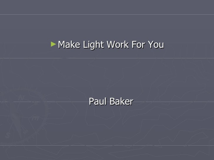 <ul><li>Make Light Work For You Paul Baker </li></ul>