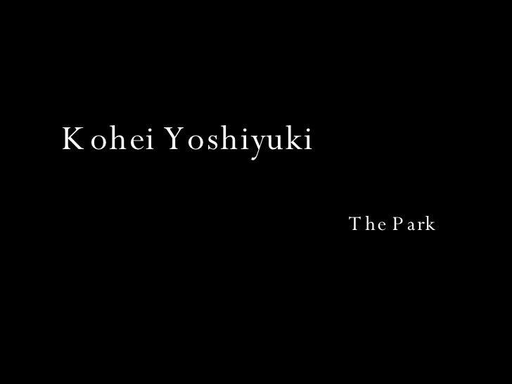Kohei Yoshiyuki The Park