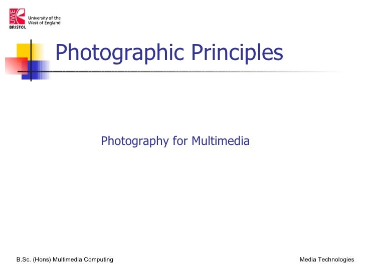 Photographic Principles                            Photography for MultimediaB.Sc. (Hons) Multimedia Computing            ...