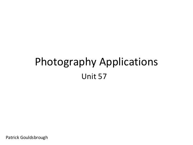 Photography Applications Unit 57  Patrick Gouldsbrough