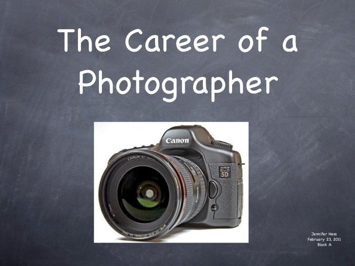 The Career of a Photographer                    Jennifer Hess                  February 23, 2011                       Blo...