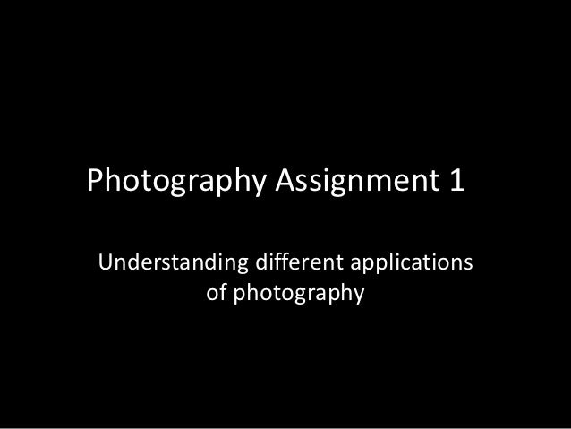 Photography Assignment 1Understanding different applications         of photography