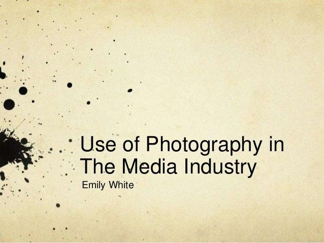 Use of Photography inThe Media IndustryEmily White
