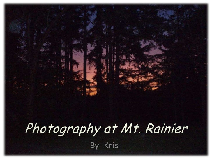 Photography at Mt. Rainier<br />By  Kris<br />