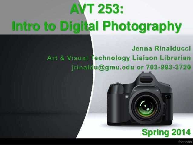 AVT 253: Intro to Digital Photography Spring 2014